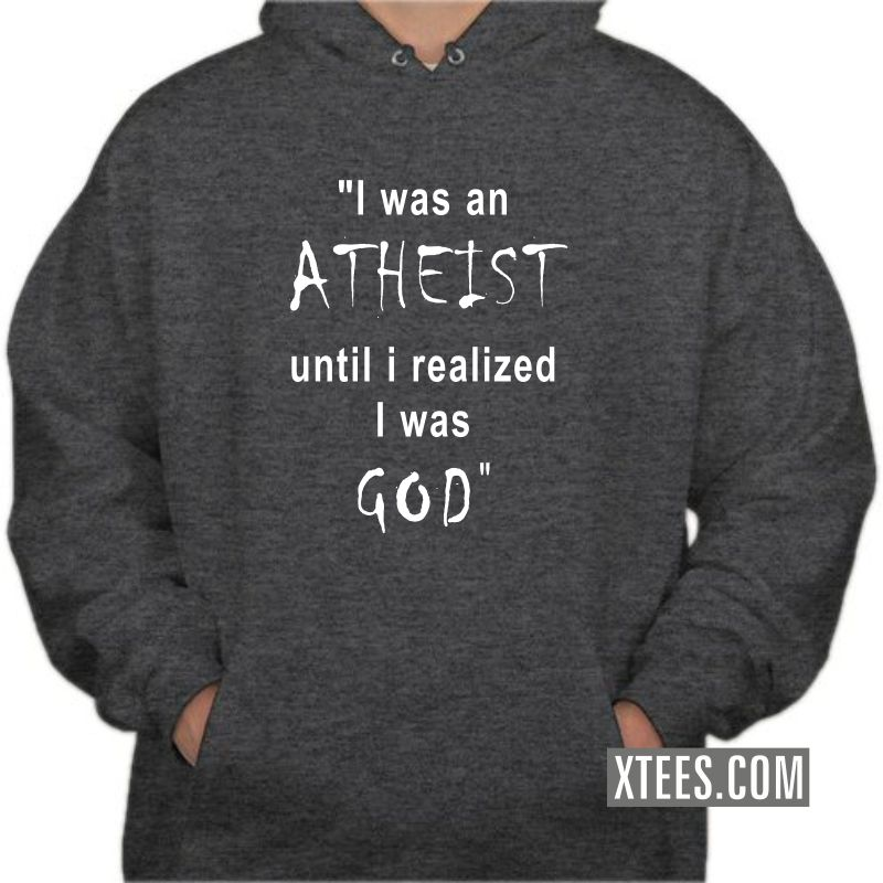 I Was An Athiest Until I Realized I Was God Funny Hooded Sweat Shirts image