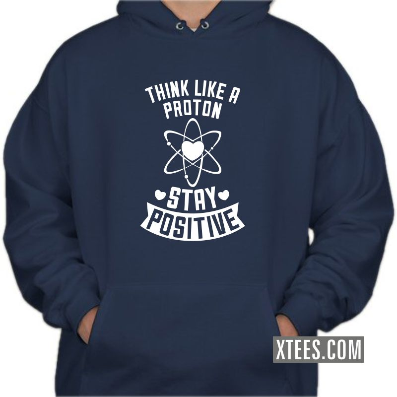 Think Like A Proton, Think Positive Daily Motivational Hooded Sweat Shirts image