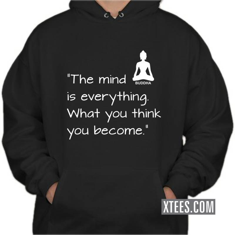 The Mind Is Everything What You Think You Become Buddha Daily Motivational Hooded Sweat Shirts image