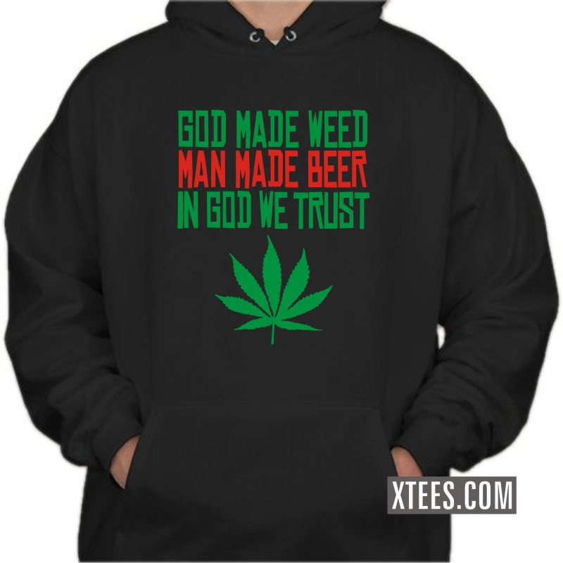 God Made Weed Man Made Beer In God We Trust Weed Hooded Sweat Shirts image