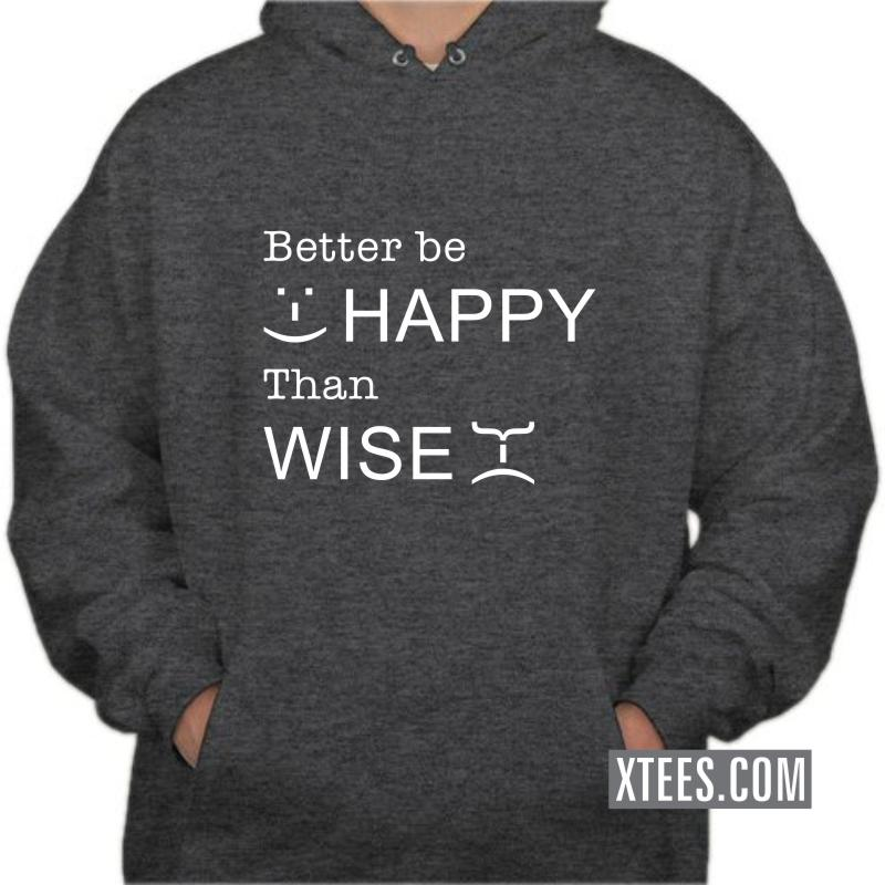 Better Be Happy Than Wise Funny Hooded Sweat Shirts image