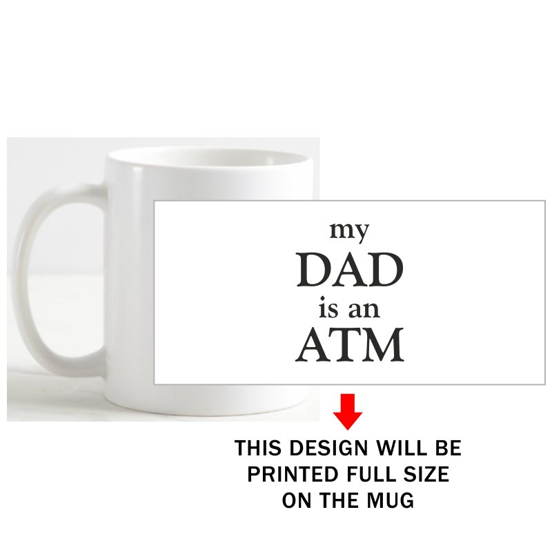 My Dad Is An Atm Funny Slogan Coffee Mug image