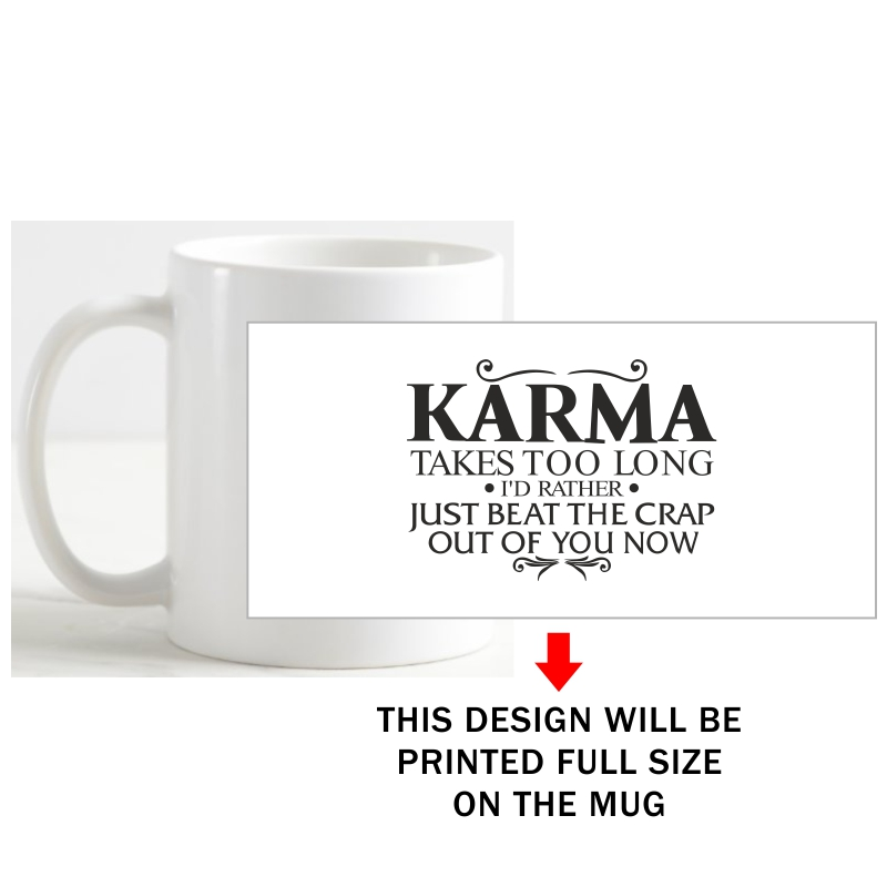Karma Takes Too Long I'd Rather Just Beat The Crap Out Of You Now Funny Slogan Coffee Mug image