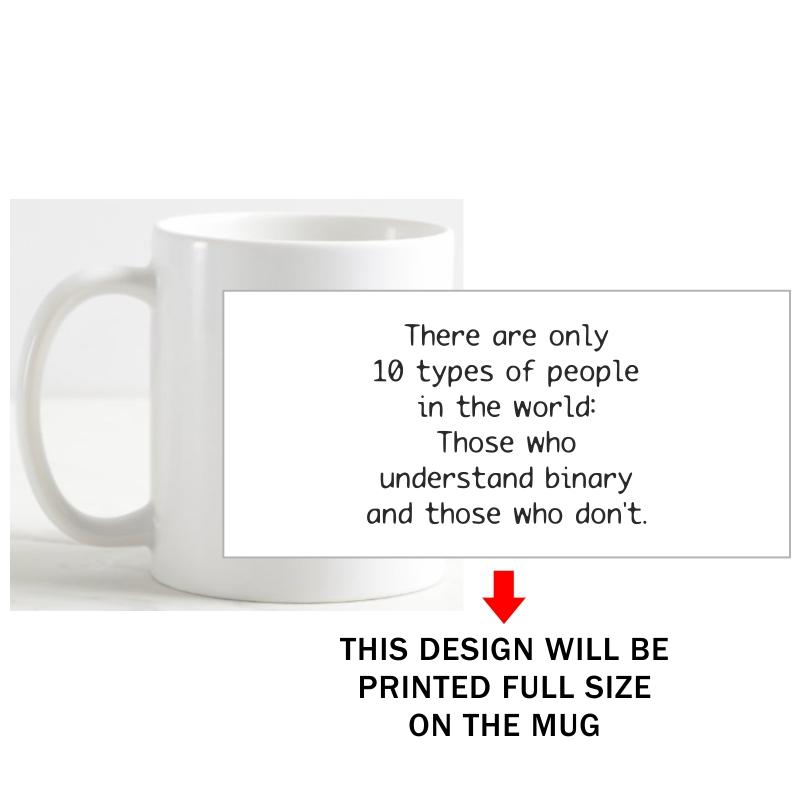 There Are Only 10 Types Of People In The World. Those Who Understand Binary And Those Who Don't Geeks Slogan Coffee Mug image