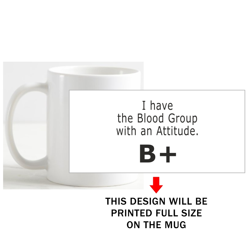 I Have The Blood Group With The Attitude B+ Daily Motivational Slogan Coffee Mug image