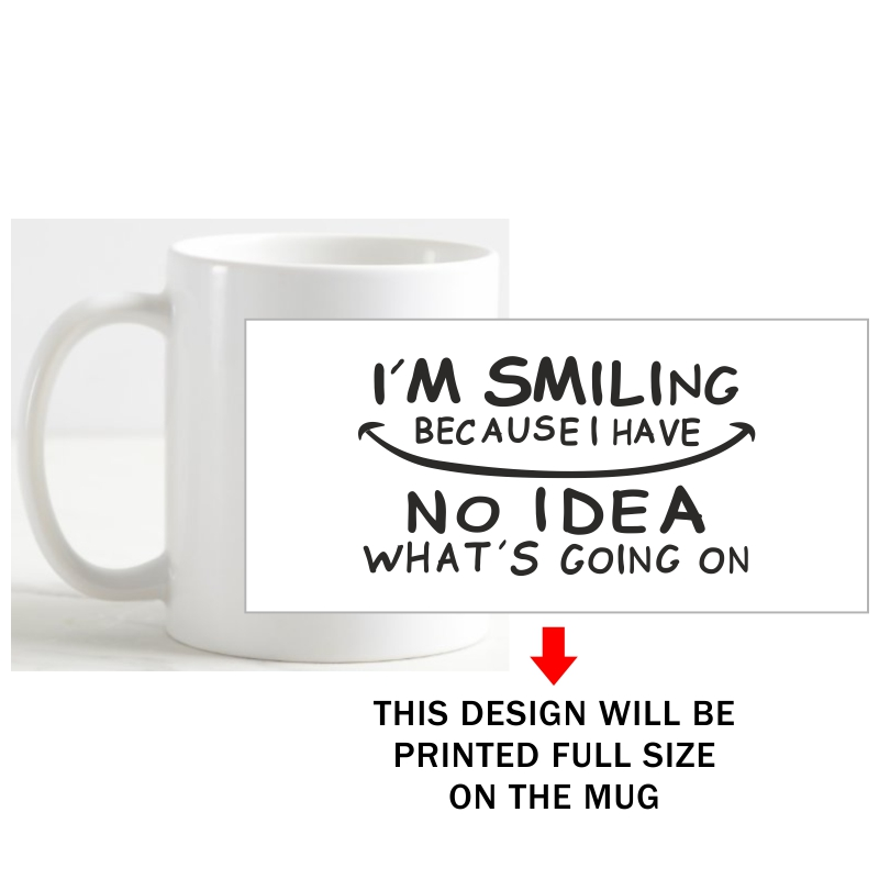 I'm Smiling Because I Have No Idea What's Going On Funny Slogan Coffee Mug image