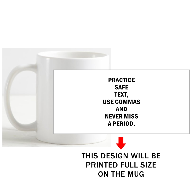 Practice Safe Text Use Commas And Never Miss A Period Explicit (18+) Slogan Coffee Mug image