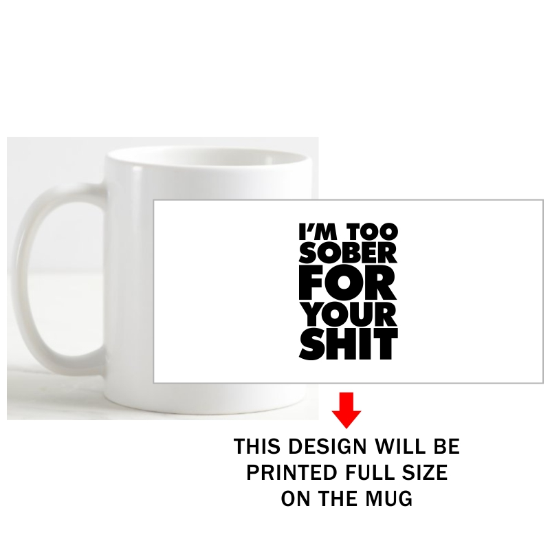 I'm Too Sober For Your Shit Insulting Slogan Coffee Mug image