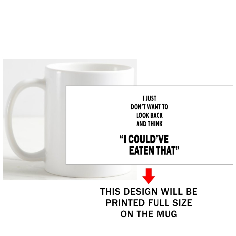 "I Just Don't Want To Look Back And Think ""i Could've Eaten That"" Coffee Mug image"