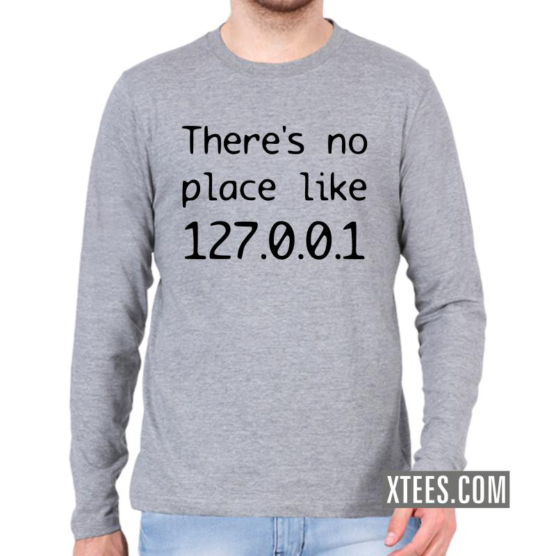 There's No Place Like 127.0.0.1 Geeks Slogan Full Sleeve Full Sleeve T-Shirts image