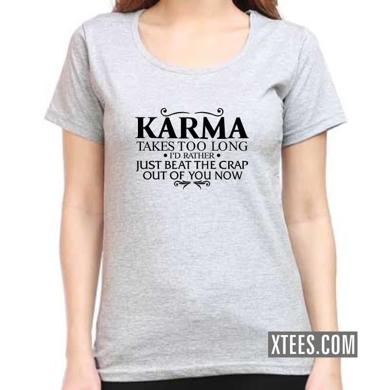 Karma Takes Too Long I'd Rather Just Beat The Crap Out Of You Now Funny Slogan Women T-Shirt image