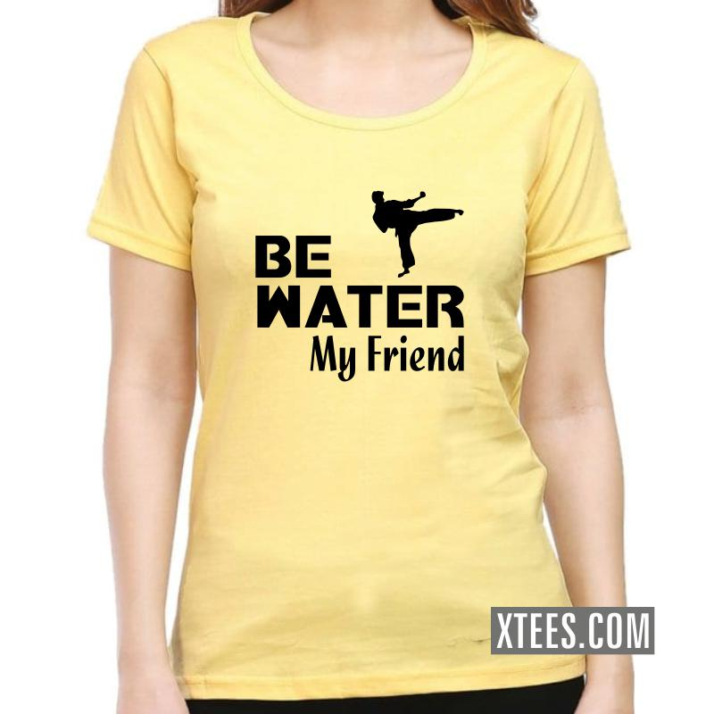 Be Water My Friend Daily Motivational Slogan Women T-Shirt image