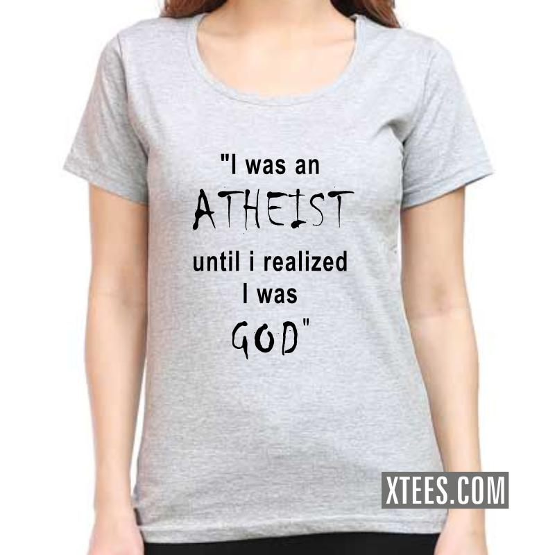 I Was An Athiest Until I Realized I Was God Funny Slogan Women T-Shirt image