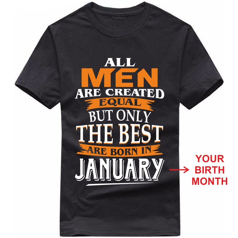 All Men Are Created Equal But Only The Best Are Born In  < Birth Month > Birthday Personalised T-shirts image