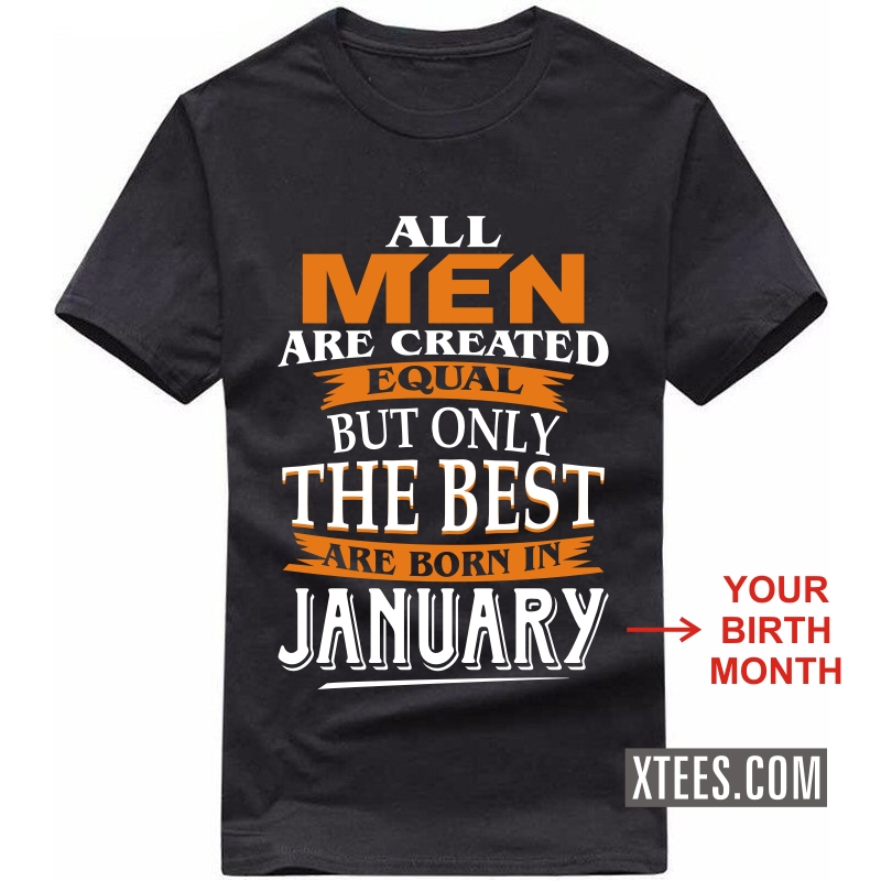 59471aa3e65 All Men Are Created Equal But Only The Best Are Born In   Birth Month   Birthday  Personalised T-shirts