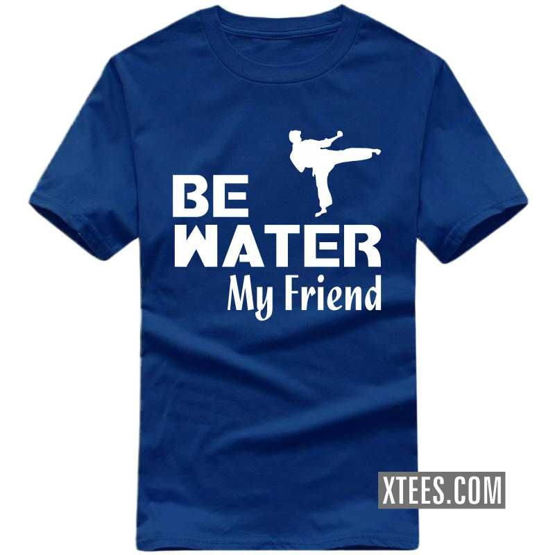 Be Water My Friend Daily Motivational Slogan T-shirts image
