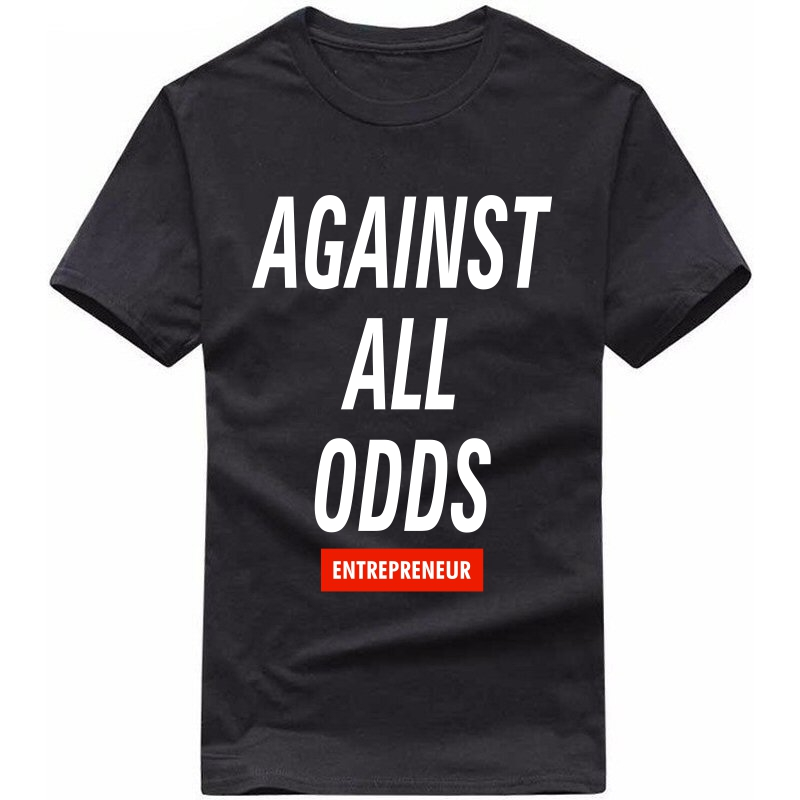 Against All Odds : Entrepreneur & Startup T-shirt image