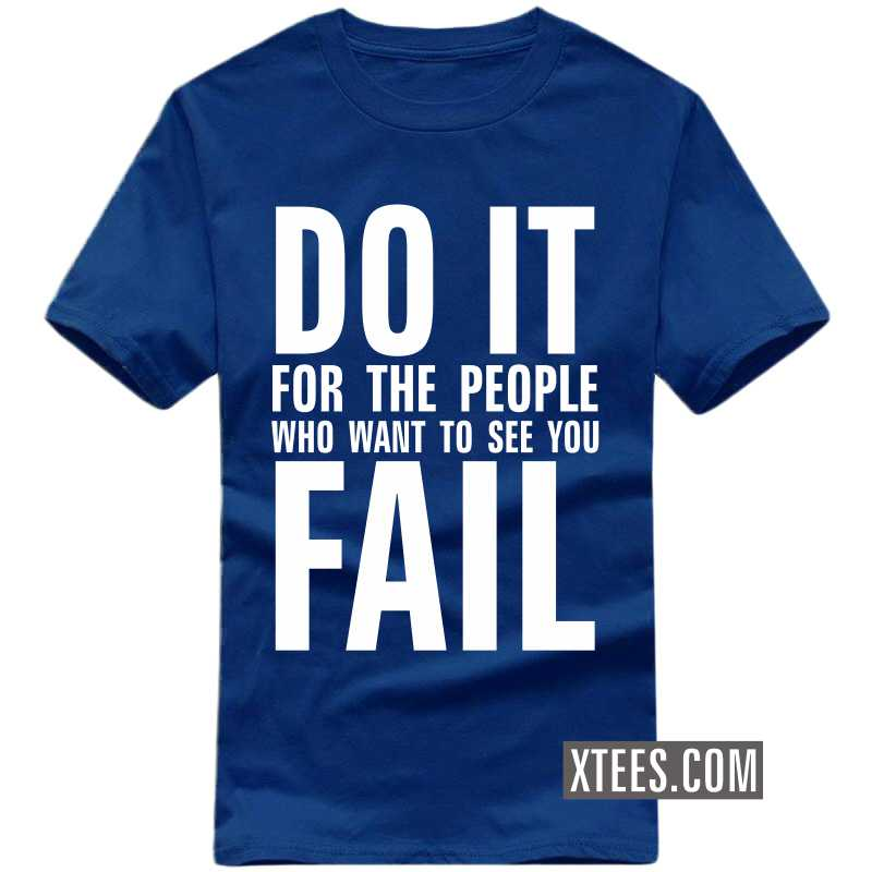 Do It For The People Who Want To See You Fail Motivational Quotes T-shirt image
