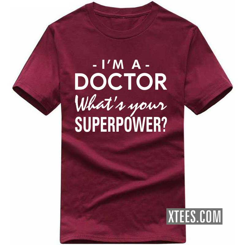 I'm A Doctor What's Your Superpower? T Shirt image