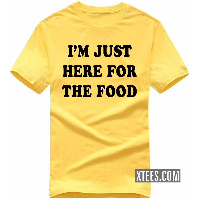 I'm Just Here For The Food T Shirt image