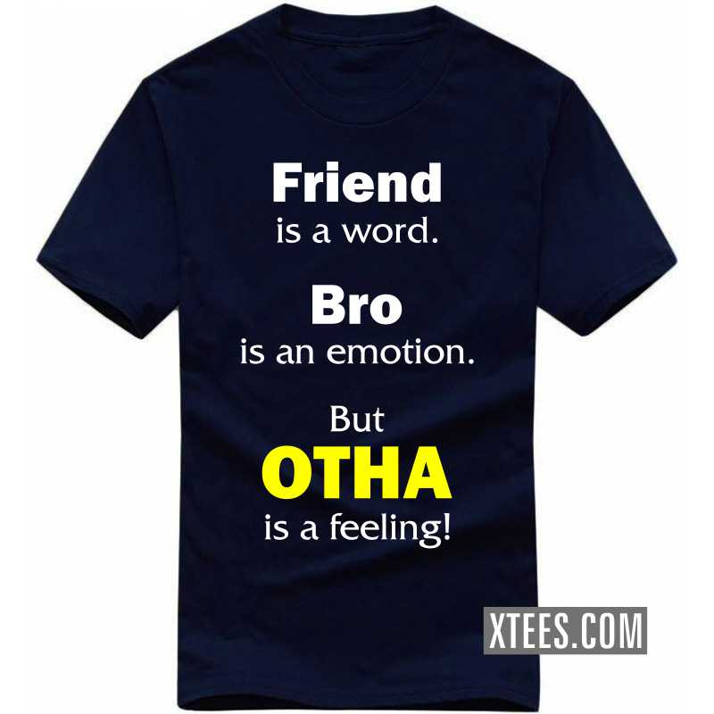 Friend Is A Word, Bro Is An Emotion, But Otha Is A Feeling! T Shirt image