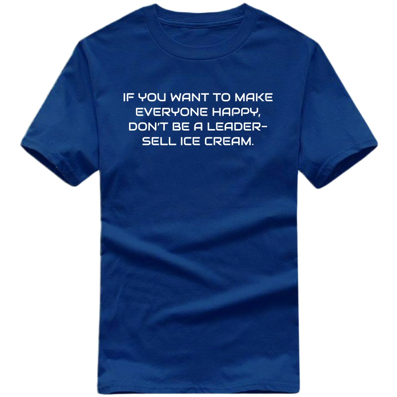 If You Want To Make Everyone Happy Don't Be A Leader Sell Ice Cream : Entrepreneur & Startup T-shirt image