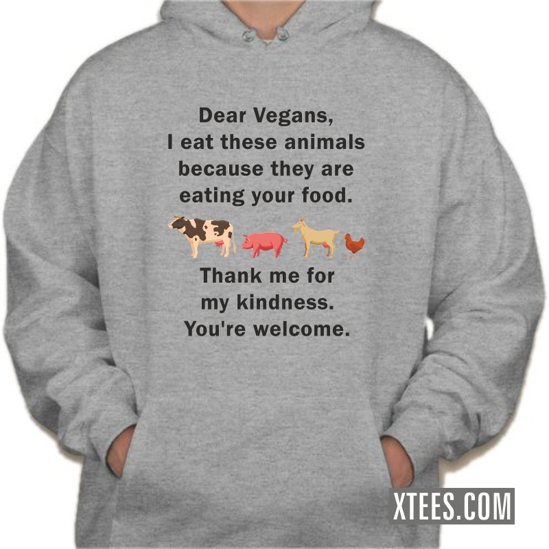 Dear Vegans I Eat These Animals Because They Are Eating Your Food Hooded Sweat Shirt image
