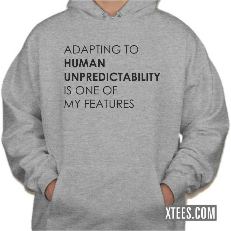 Adapting To Human Unpredictability Is One Of My Features Hooded Sweat Shirt image