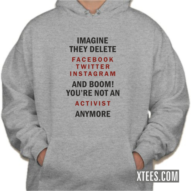 Imagine They Delete Facebook Twitter Instagram And Boom! You're Not An Activist Anymore Hooded Sweat Shirt image