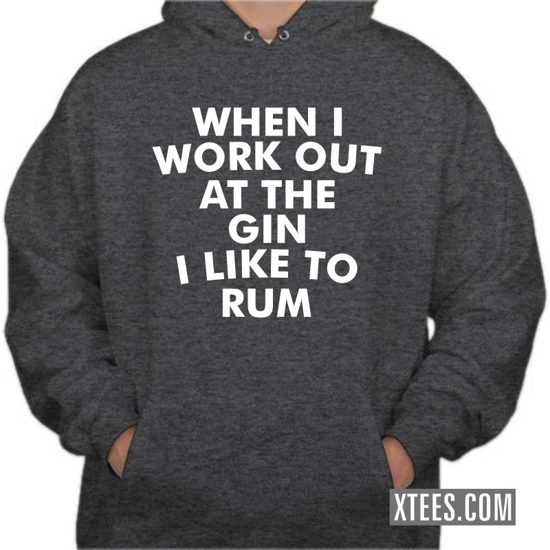When I Work Out At The Gin I Like To Rum Hooded Sweat Shirt image