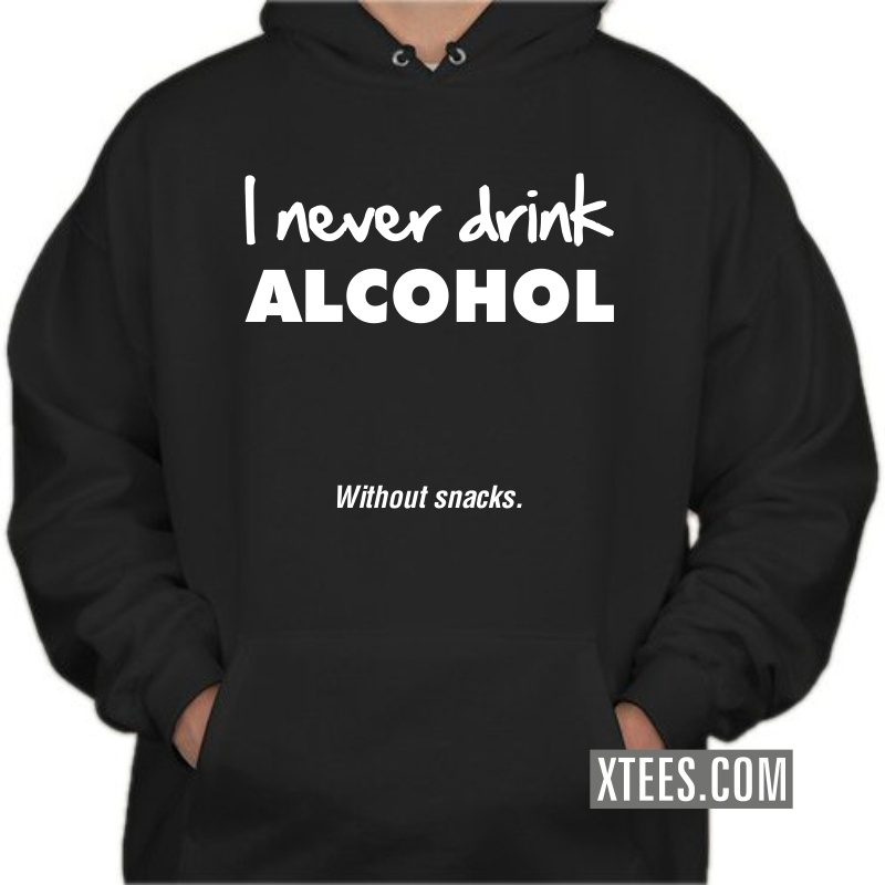 I Never Drink Alcohol Without Snacks Funny Quotes Hooded Sweat Shirt image