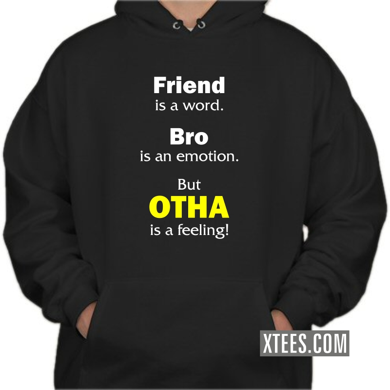Friend Is A Word, Bro Is An Emotion, But Otha Is A Feeling! Hooded Sweat Shirt image