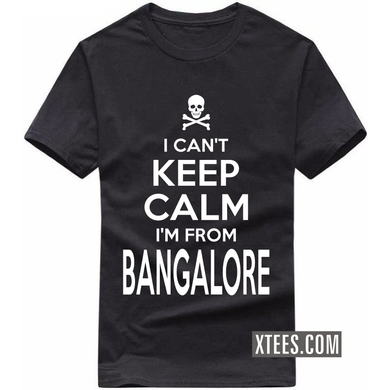 I Cant Keep Calm I Am From Bangalore T Shirt image