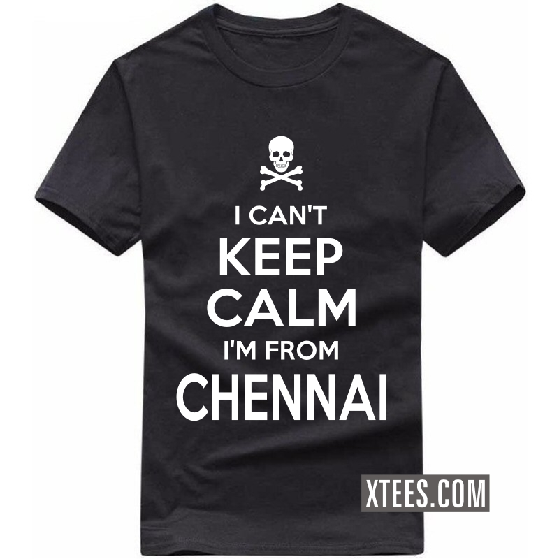 I Cant Keep Calm I Am From Chennai T Shirt image