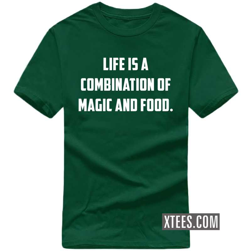 Life Is A Combination Of Magic And Food T Shirt image