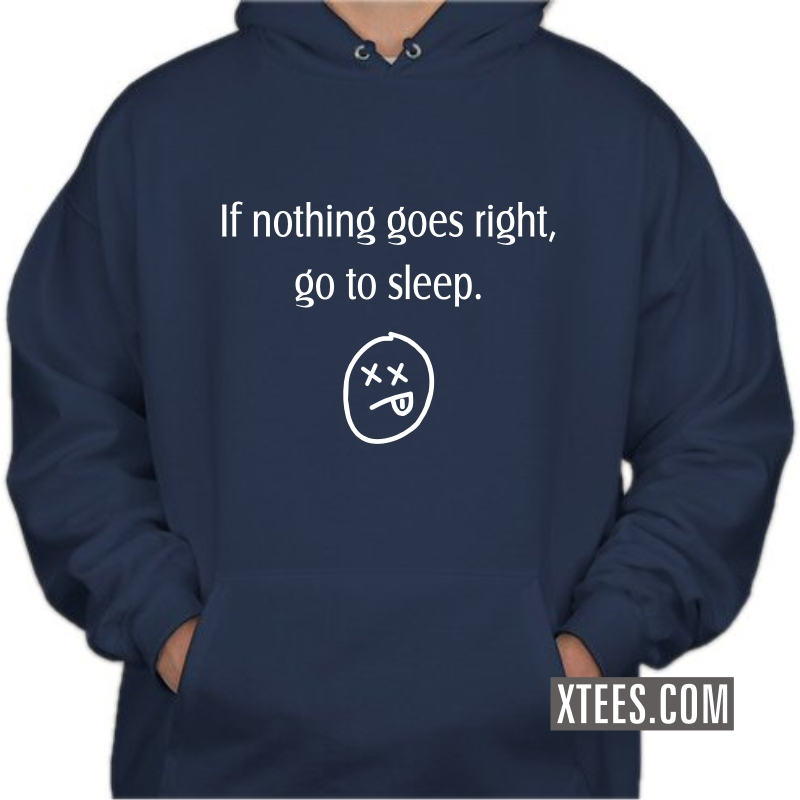 If Nothing Goes Right Go To Sleep Funny Slogan Hooded Sweat Shirts image