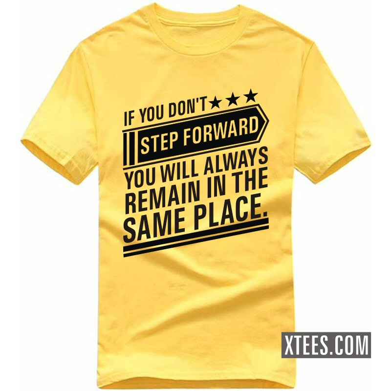 Buy if you don 39 t step forward you will always remain in for Best place to buy t shirts online