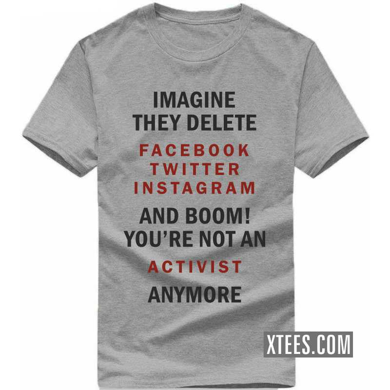 Imagine They Delete Facebook Twitter Instagram And Boom! You're Not An Activist Anymore T-shirt image