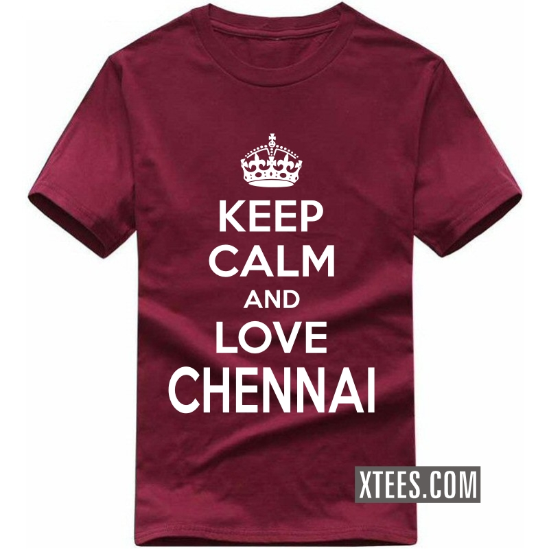 Keep Calm And Love Chennai T Shirt image