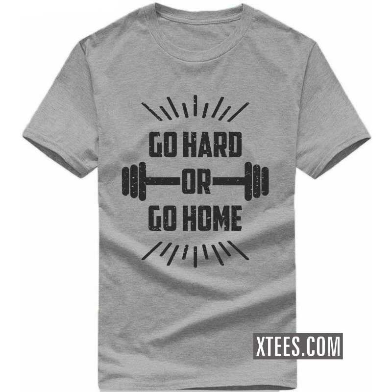 Go Hard Or Go Home Gym T Shirt image