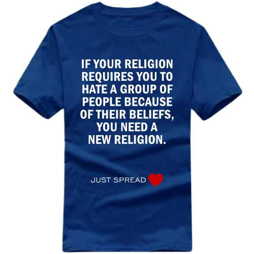 If Your Religion Requires You To Hate A Group Of People Because Of Their Beliefs You Need A New Religion T-shirt image