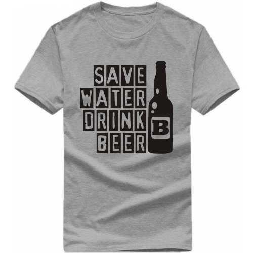 Save Water Drink Beer Alcohol Slogan T-shirts image