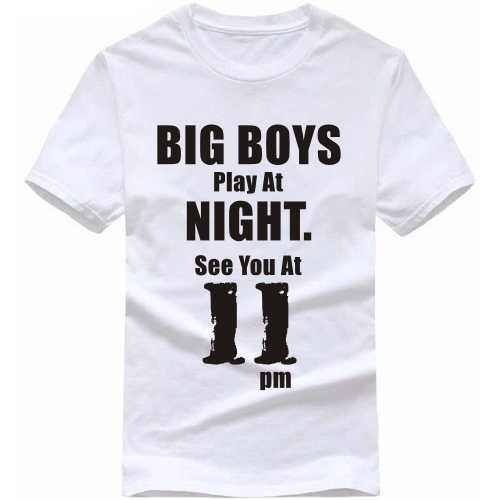 Big Boys Play At Night. See You At 11 Pm Funny Slogan T-shirts image