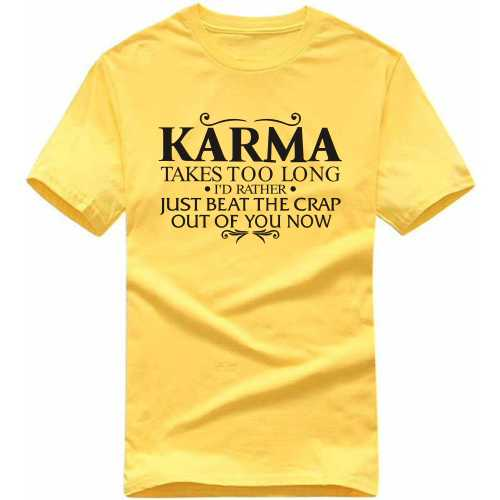 Karma Takes Too Long I'd Rather Just Beat The Crap Out Of You Now Funny Slogan T-shirts image