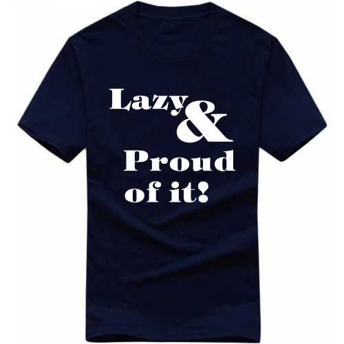 Lazy And Proud Of It Funny Slogan T-shirts image