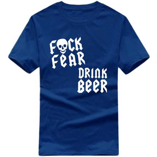 Fuck Fear Drink Beer Explicit (18+) Slogan T-shirts image