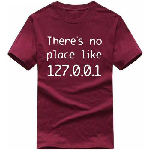 There's No Place Like 127.0.0.1 Geeks Slogan T-shirts image