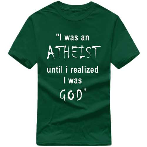 I Was An Athiest Until I Realized I Was God Funny Slogan T-shirts image