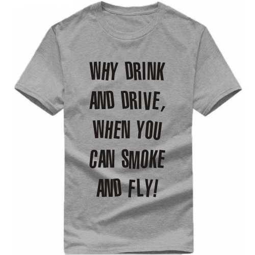Why Drink And Drive, When You Can Smoke And Fly Weed Slogan T-shirts image