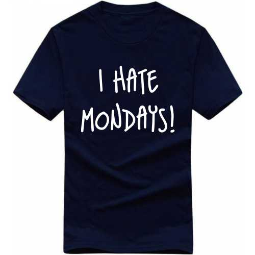 I Hate Mondays Funny Slogan T-shirts image